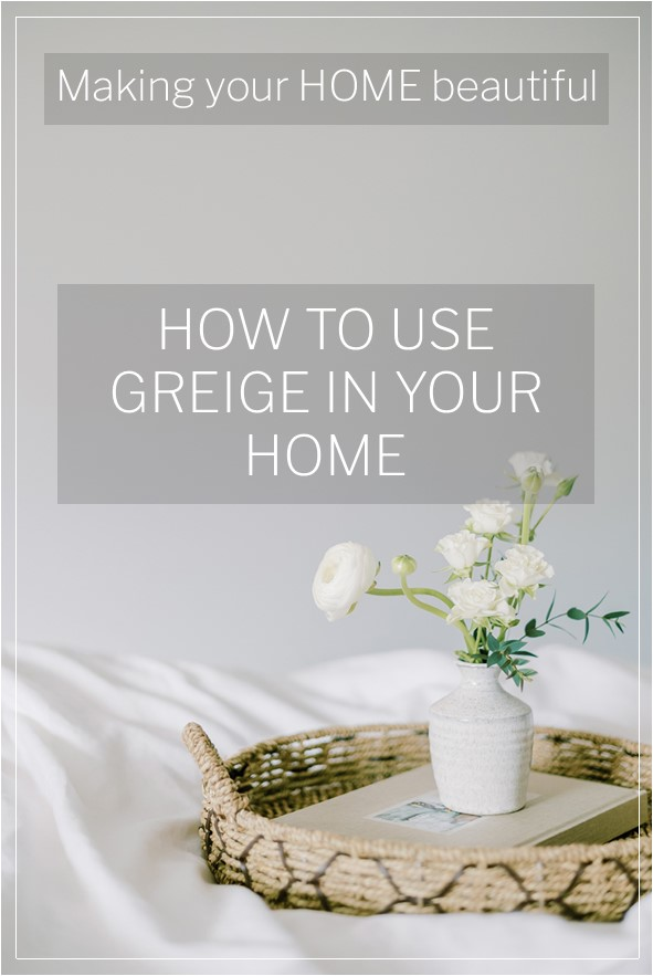What is Greige?  Find out how to use it here
